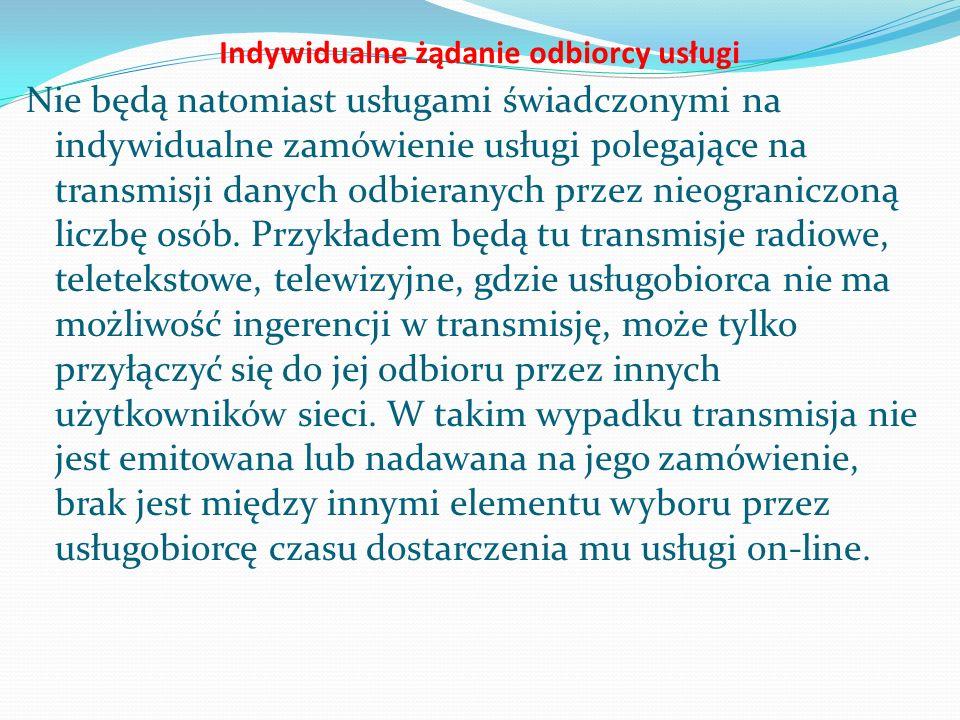 Indywidualne żądanie odbiorcy usługi Nie będą natomiast usługami świadczonymi na indywidualne zamówienie usługi polegające na transmisji danych odbieranych przez nieograniczoną liczbę osób.