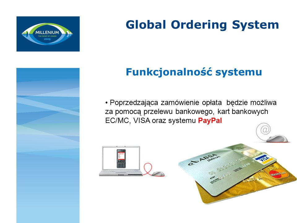 Global Ordering System Funkcjonalność systemu Poprzedzająca zamówienie opłata będzie możliwa za pomocą przelewu bankowego, kart bankowych EC/MC, VISA oraz systemu PayPal