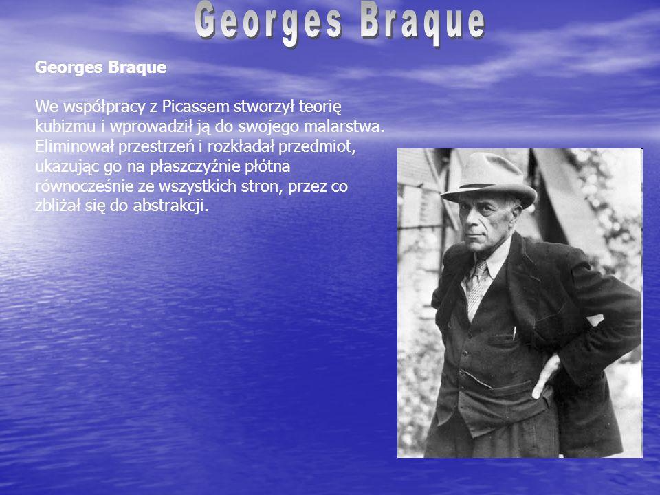 Georges Braque We współpracy z Picassem stworzył teorię kubizmu i wprowadził ją do swojego malarstwa.