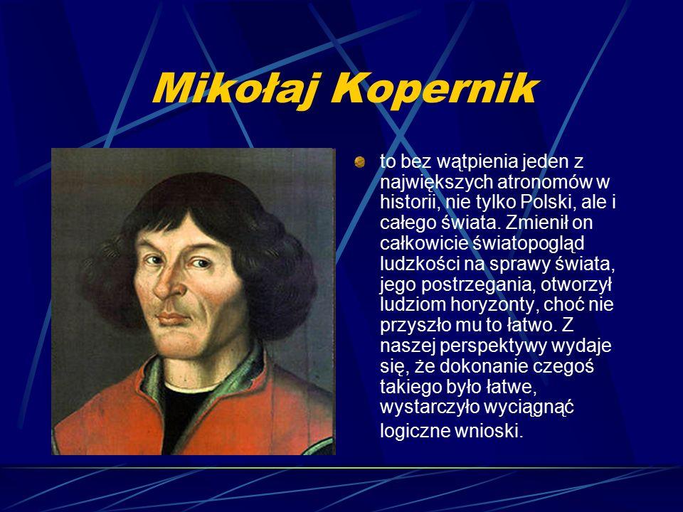 Mikołaj Kopernik to bez wątpienia jeden z największych atronomów w historii, nie tylko Polski, ale i całego świata. Zmienił on całkowicie światopogląd