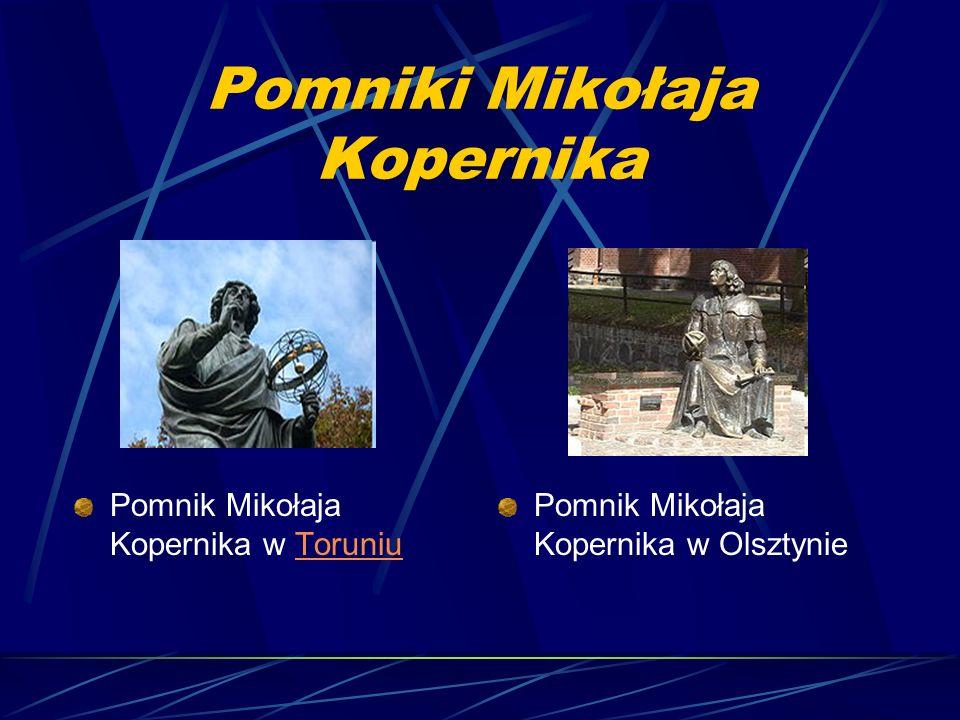Pomniki Mikołaja Kopernika Pomnik Mikołaja Kopernika w ToruniuToruniu Pomnik Mikołaja Kopernika w Olsztynie