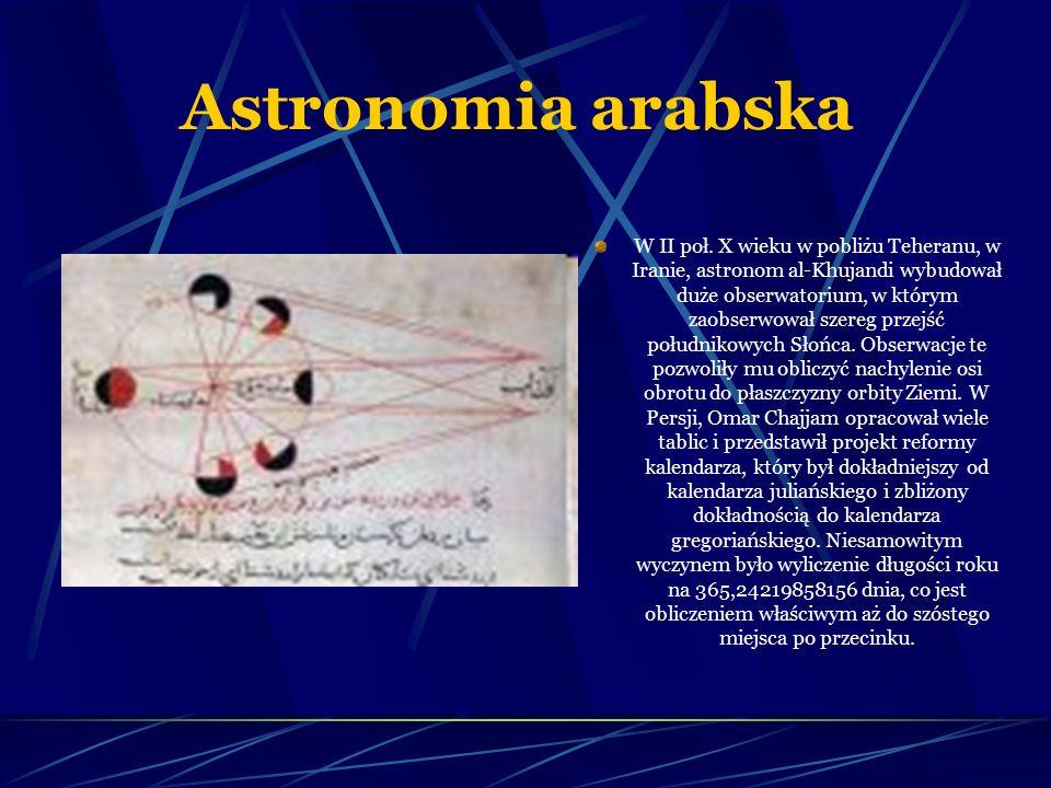 Astronomia arabska W II poł. X wieku w pobliżu Teheranu, w Iranie, astronom al-Khujandi wybudował duże obserwatorium, w którym zaobserwował szereg prz