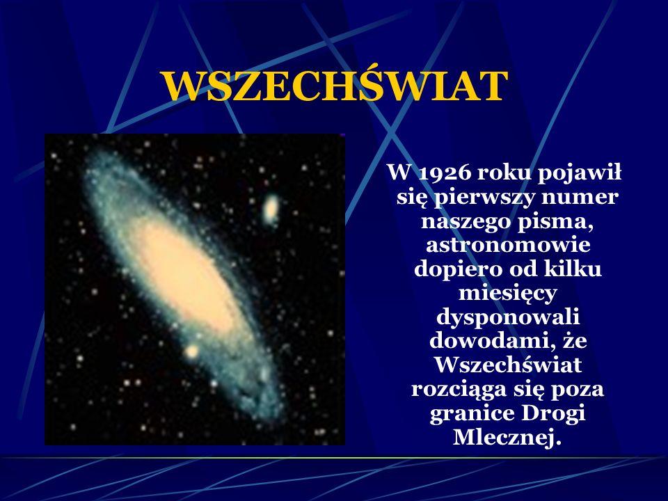 WSZECHŚWIAT W 1926 roku pojawił się pierwszy numer naszego pisma, astronomowie dopiero od kilku miesięcy dysponowali dowodami, że Wszechświat rozciąga się poza granice Drogi Mlecznej.
