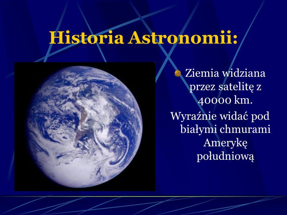 Historia Astronomii: Ziemia widziana przez satelitę z 40000 km. Wyraźnie widać pod białymi chmurami Amerykę południową
