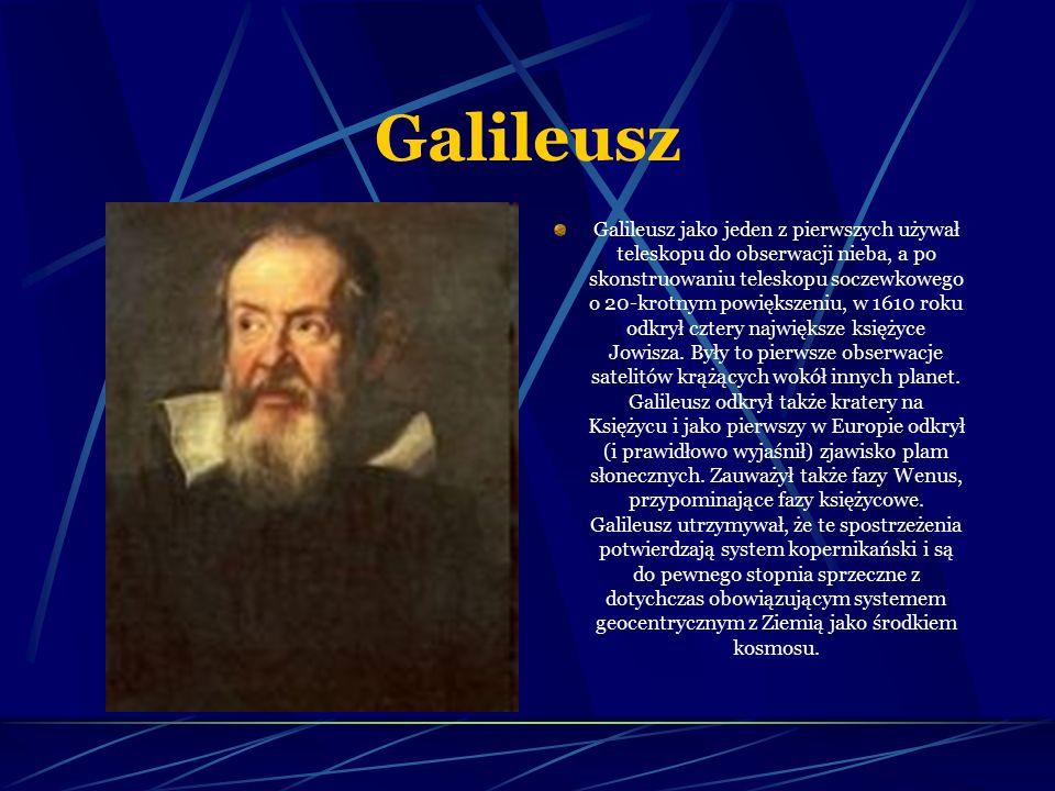 Galileusz Galileusz jako jeden z pierwszych używał teleskopu do obserwacji nieba, a po skonstruowaniu teleskopu soczewkowego o 20-krotnym powiększeniu, w 1610 roku odkrył cztery największe księżyce Jowisza.