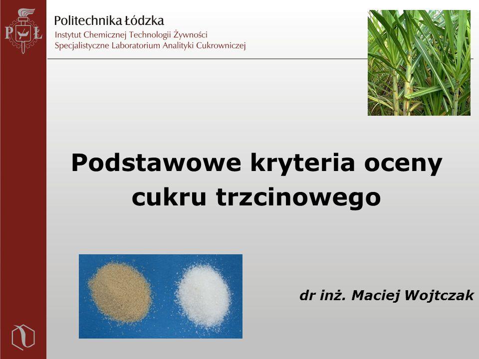 Podstawowe kryteria oceny cukru trzcinowego dr inż. Maciej Wojtczak