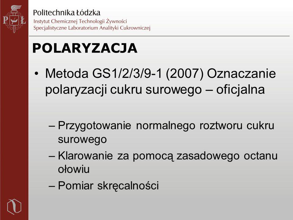 POLARYZACJA Metoda GS1/2/3/9-1 (2007) Oznaczanie polaryzacji cukru surowego – oficjalna –Przygotowanie normalnego roztworu cukru surowego –Klarowanie za pomocą zasadowego octanu ołowiu –Pomiar skręcalności