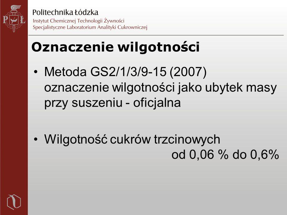 Oznaczenie wilgotności Metoda GS2/1/3/9-15 (2007) oznaczenie wilgotności jako ubytek masy przy suszeniu - oficjalna Wilgotność cukrów trzcinowych od 0,06 % do 0,6%