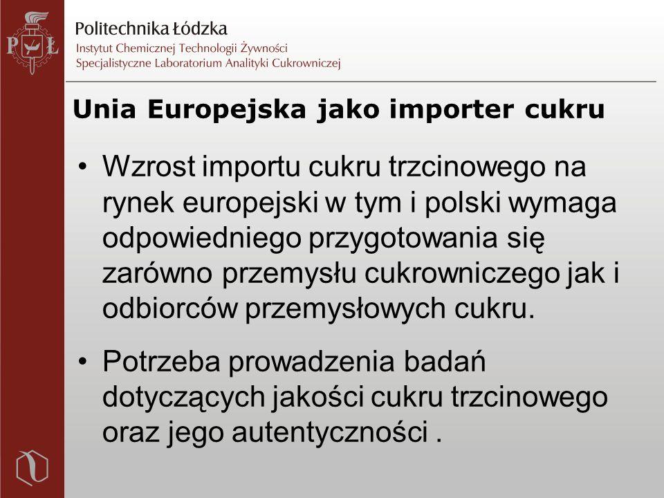 Unia Europejska jako importer cukru Wzrost importu cukru trzcinowego na rynek europejski w tym i polski wymaga odpowiedniego przygotowania się zarówno przemysłu cukrowniczego jak i odbiorców przemysłowych cukru.