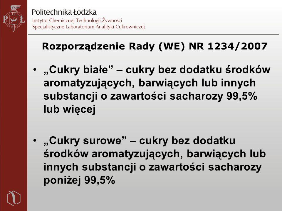 """Rozporządzenie Rady (WE) NR 1234/2007 """"Cukry białe – cukry bez dodatku środków aromatyzujących, barwiących lub innych substancji o zawartości sacharozy 99,5% lub więcej """"Cukry surowe – cukry bez dodatku środków aromatyzujących, barwiących lub innych substancji o zawartości sacharozy poniżej 99,5%"""