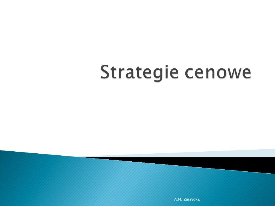  strategie cen wysokich  strategie cen neutralnych (przeciętnych, średnich)  strategie cen niskich A.M.