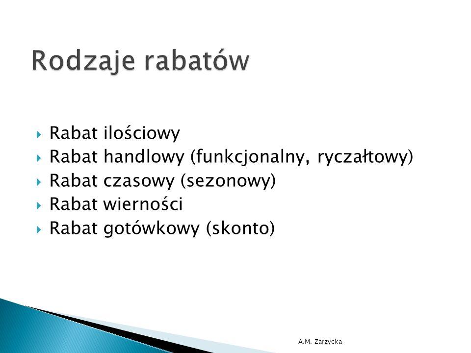  Rabat ilościowy  Rabat handlowy (funkcjonalny, ryczałtowy)  Rabat czasowy (sezonowy)  Rabat wierności  Rabat gotówkowy (skonto) A.M. Zarzycka