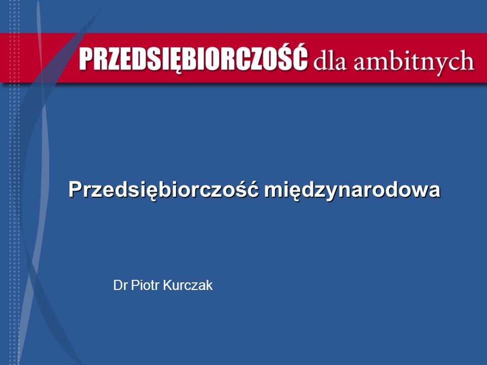Przedsiębiorczość międzynarodowa Dr Piotr Kurczak