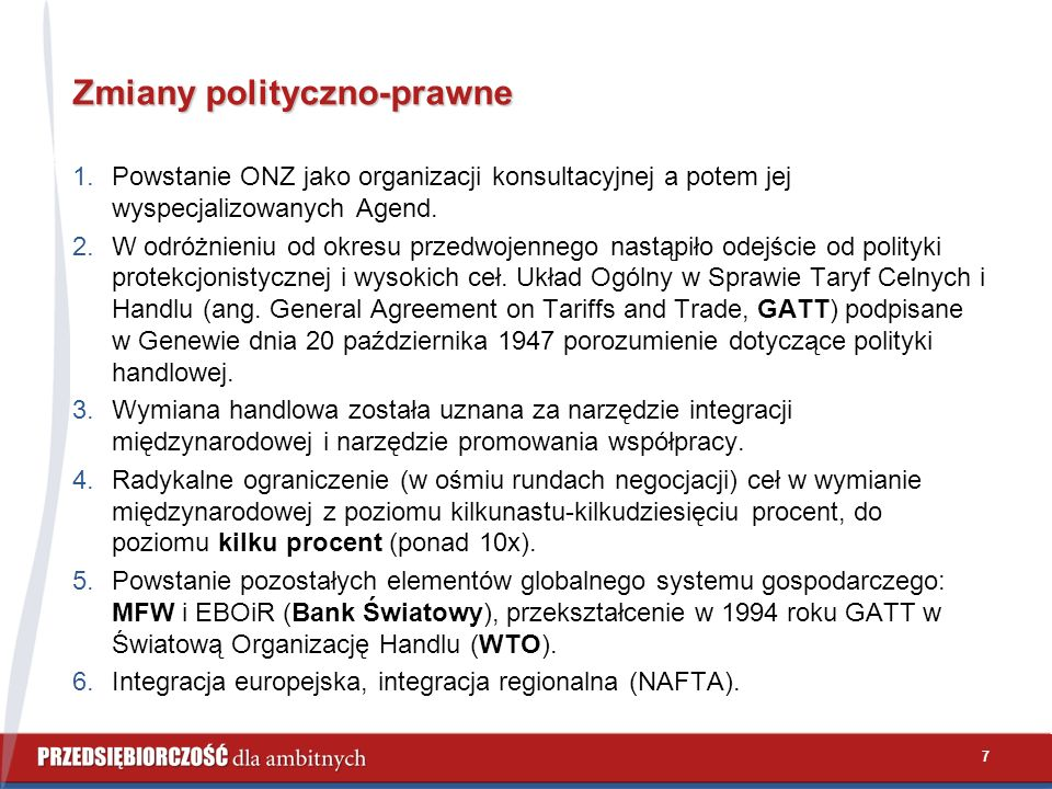 7 Zmiany polityczno-prawne 1.Powstanie ONZ jako organizacji konsultacyjnej a potem jej wyspecjalizowanych Agend.