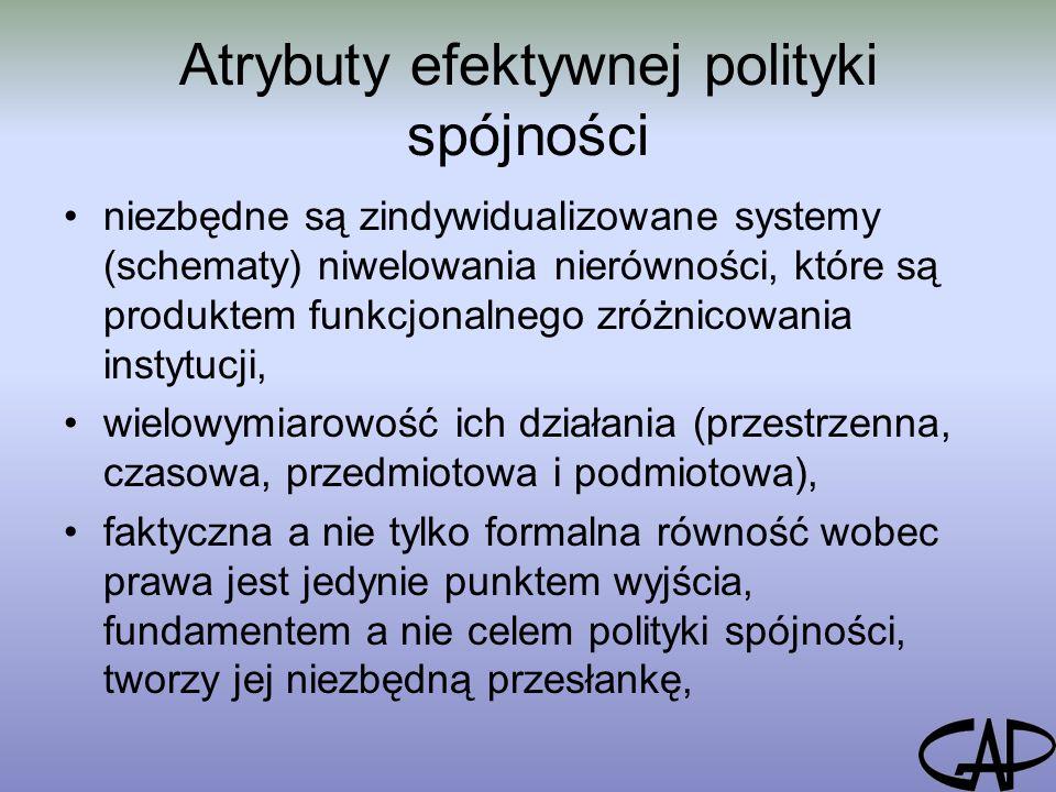 Atrybuty efektywnej polityki spójności niezbędne są zindywidualizowane systemy (schematy) niwelowania nierówności, które są produktem funkcjonalnego zróżnicowania instytucji, wielowymiarowość ich działania (przestrzenna, czasowa, przedmiotowa i podmiotowa), faktyczna a nie tylko formalna równość wobec prawa jest jedynie punktem wyjścia, fundamentem a nie celem polityki spójności, tworzy jej niezbędną przesłankę,