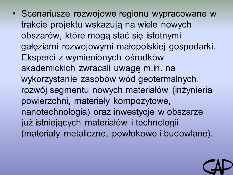 Scenariusze rozwojowe regionu wypracowane w trakcie projektu wskazują na wiele nowych obszarów, które mogą stać się istotnymi gałęziami rozwojowymi małopolskiej gospodarki.