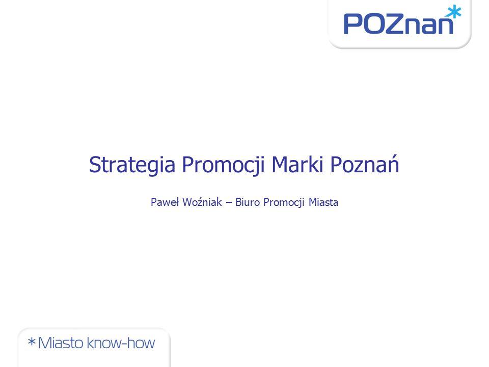 Strategia Promocji Marki Poznań Paweł Woźniak – Biuro Promocji Miasta