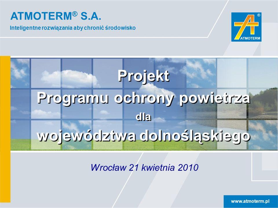 www.atmoterm.pl Inteligentne rozwiązania aby chronić środowisko Programy ochrony powietrza dla Dolnego Śląska Koszty działań naprawczych w innych strefach : redukcja emisji pyłu PM10 114 [Mg/rok] 58 mln zł 8,3 mln zł/rok powiat 160 tys.