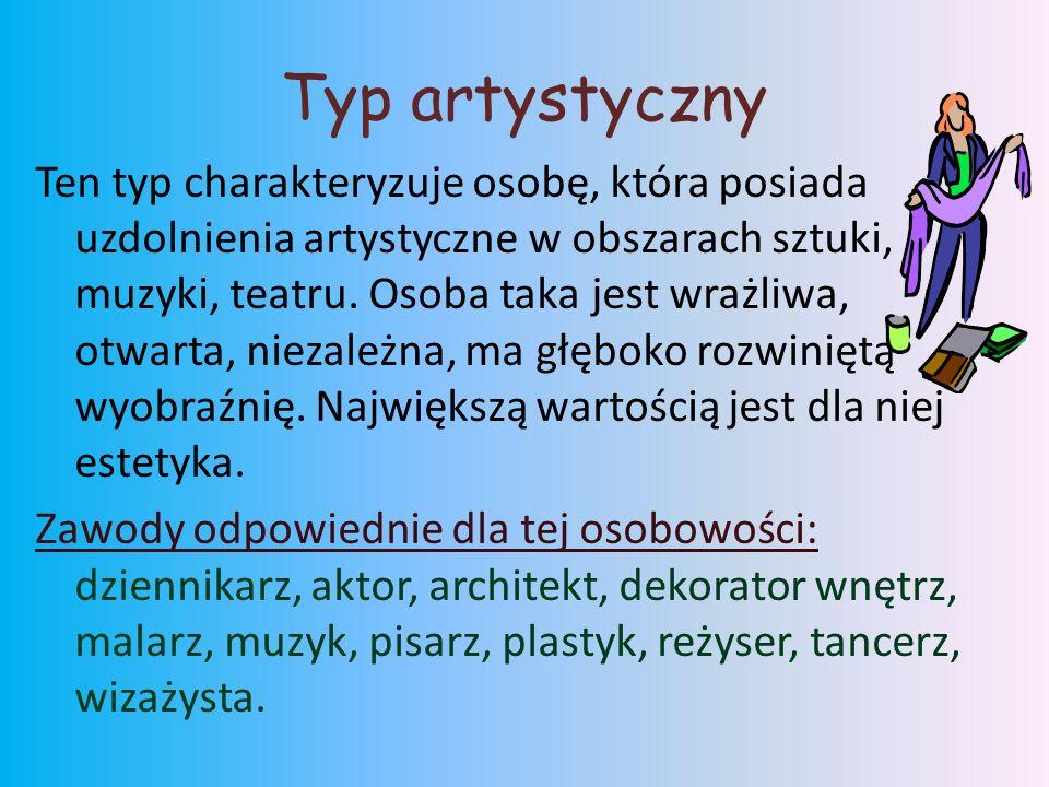 Typ artystyczny Ten typ charakteryzuje osobę, która posiada uzdolnienia artystyczne w obszarach sztuki, muzyki, teatru.