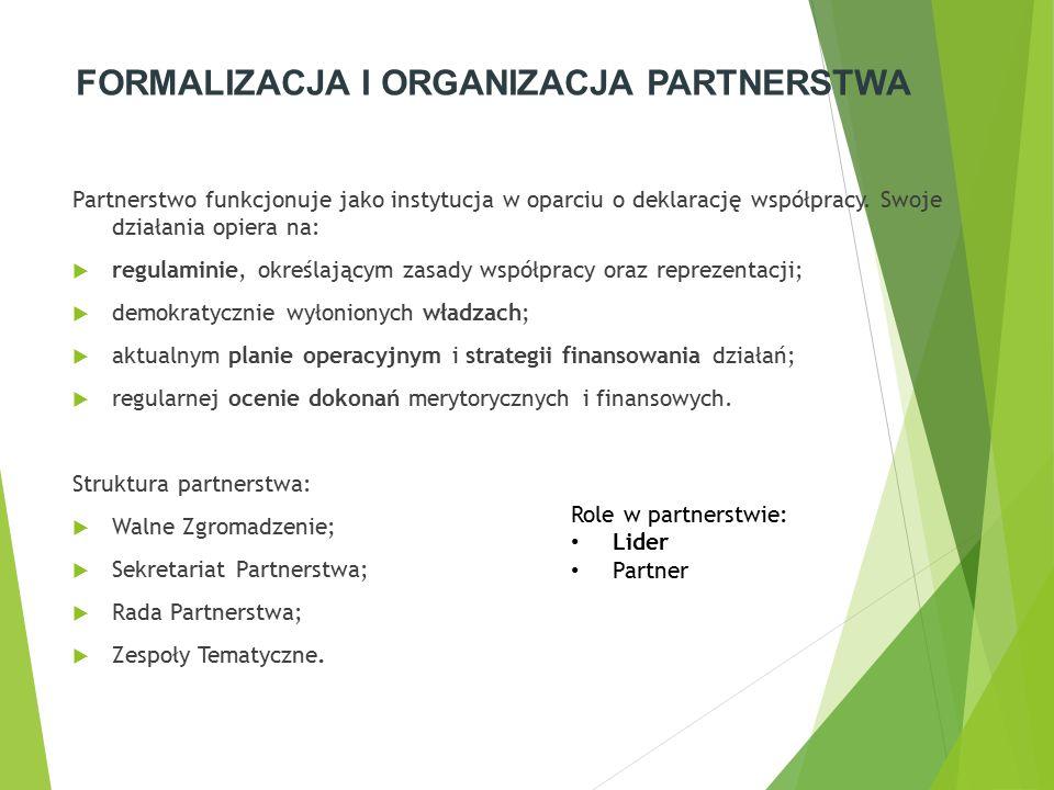 FORMALIZACJA I ORGANIZACJA PARTNERSTWA Partnerstwo funkcjonuje jako instytucja w oparciu o deklarację współpracy. Swoje działania opiera na:  regulam