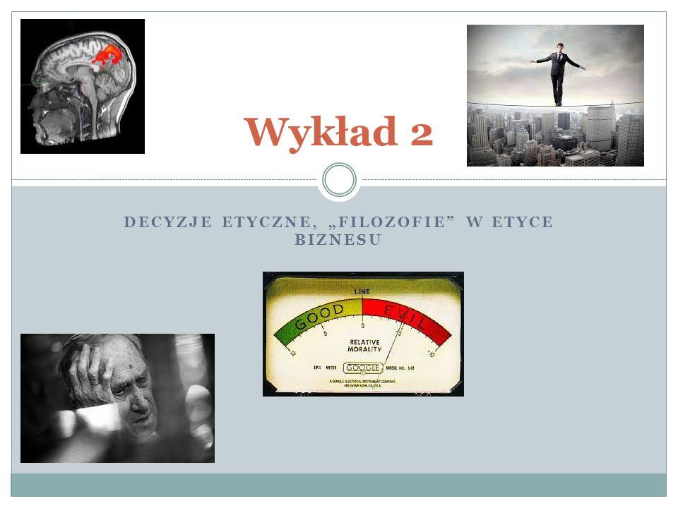 """DECYZJE ETYCZNE, """"FILOZOFIE W ETYCE BIZNESU Wykład 2"""