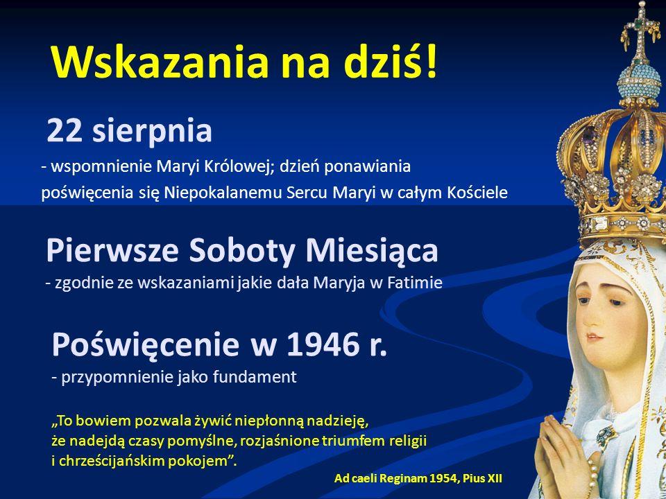 """22 sierpnia - wspomnienie Maryi Królowej; dzień ponawiania poświęcenia się Niepokalanemu Sercu Maryi w całym Kościele """"To bowiem pozwala żywić niepłonną nadzieję, że nadejdą czasy pomyślne, rozjaśnione triumfem religii i chrześcijańskim pokojem ."""