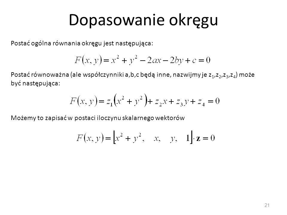 Dopasowanie okręgu 21 Możemy to zapisać w postaci iloczynu skalarnego wektorów Postać ogólna równania okręgu jest następująca: Postać równoważna (ale