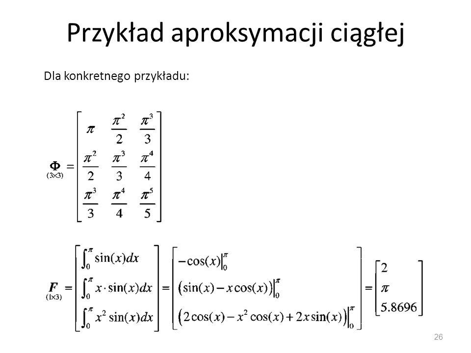 Przykład aproksymacji ciągłej 26 Dla konkretnego przykładu: