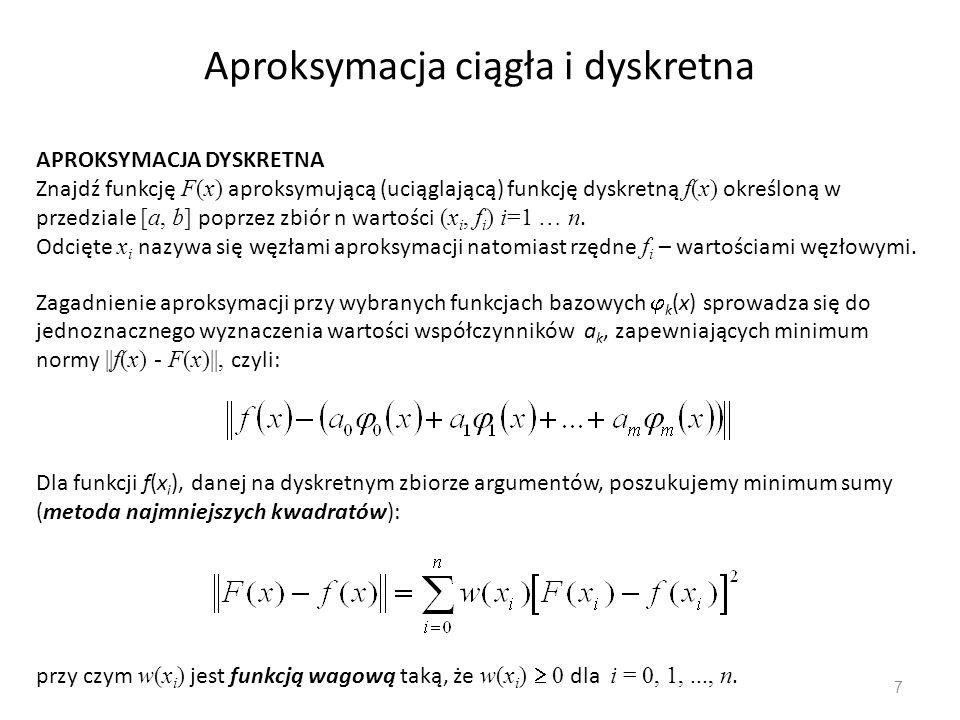 7 Aproksymacja ciągła i dyskretna Zagadnienie aproksymacji przy wybranych funkcjach bazowych  k (x) sprowadza się do jednoznacznego wyznaczenia warto