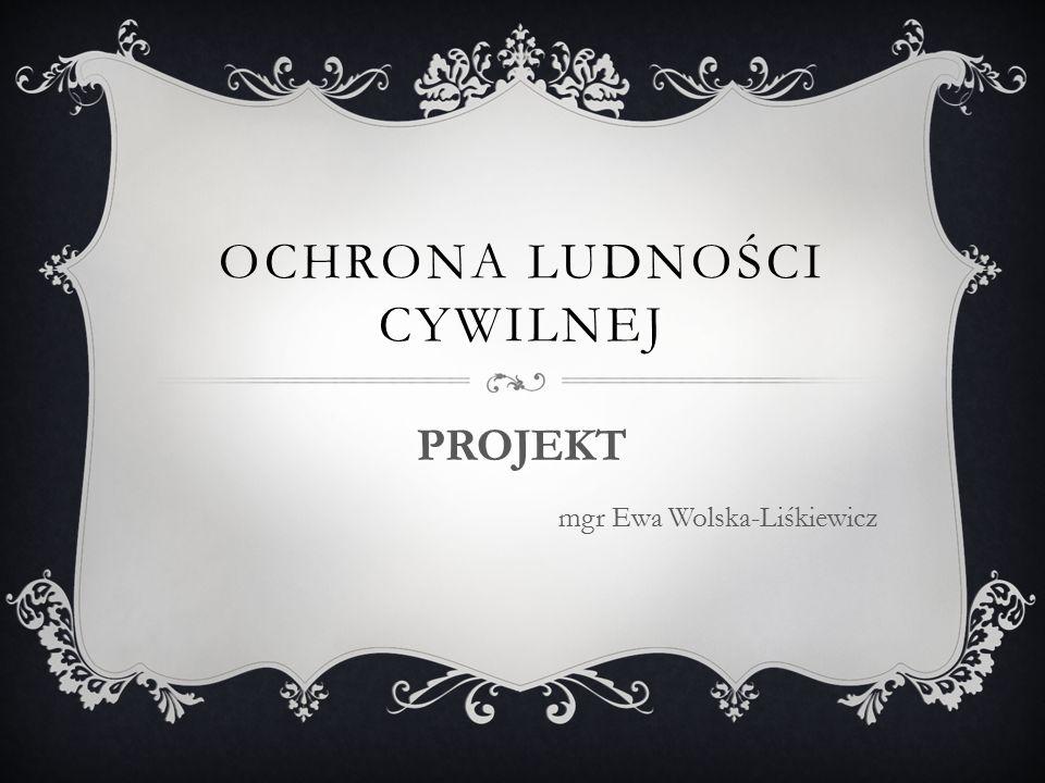OCHRONA LUDNOŚCI CYWILNEJ PROJEKT mgr Ewa Wolska-Liśkiewicz