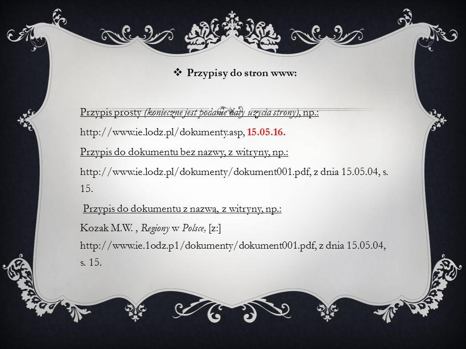  Przypisy do stron www: Przypis prosty (konieczne jest podanie daty użycia strony), np.: http://www.ie.lodz.pl/dokumenty.asp, 15.05.16.