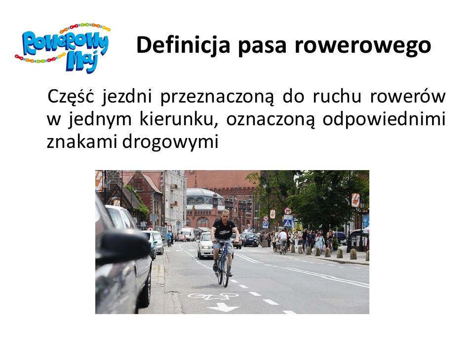 Definicja pasa rowerowego Część jezdni przeznaczoną do ruchu rowerów w jednym kierunku, oznaczoną odpowiednimi znakami drogowymi