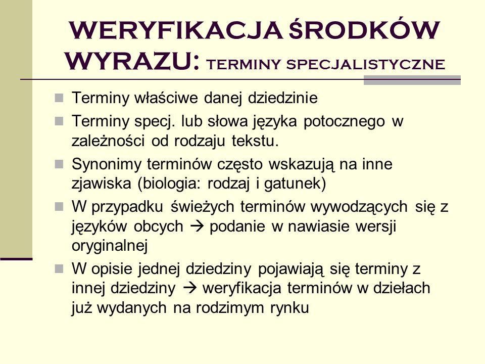 WERYFIKACJA Ś RODKÓW WYRAZU: TERMINY SPECJALISTYCZNE Terminy właściwe danej dziedzinie Terminy specj. lub słowa języka potocznego w zależności od rodz