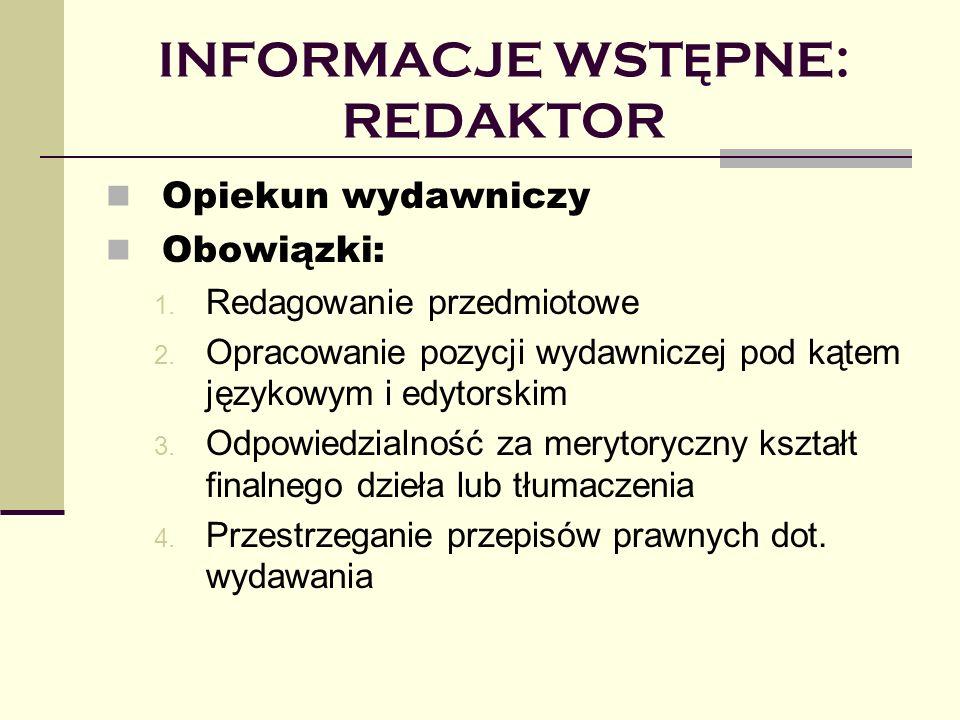 INFORMACJE WST Ę PNE: REDAKTOR Opiekun wydawniczy Obowiązki: 1. Redagowanie przedmiotowe 2. Opracowanie pozycji wydawniczej pod kątem językowym i edyt
