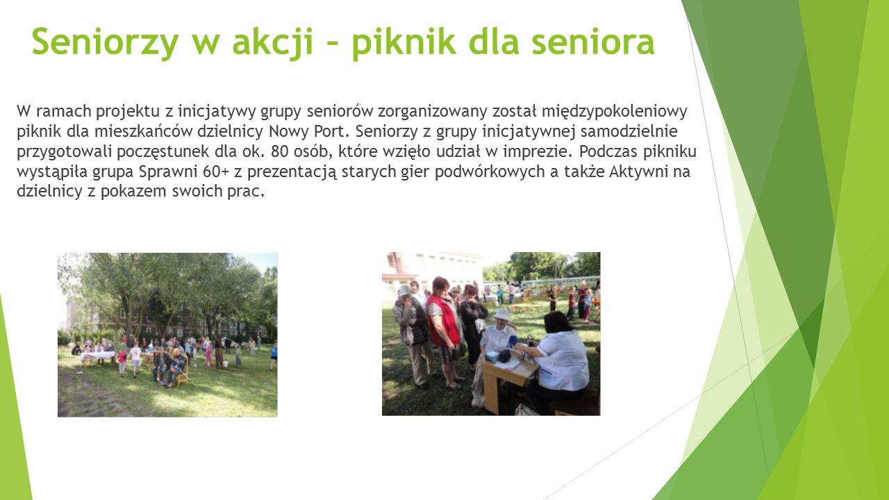 Seniorzy w akcji – piknik dla seniora W ramach projektu z inicjatywy grupy seniorów zorganizowany został międzypokoleniowy piknik dla mieszkańców dzielnicy Nowy Port.