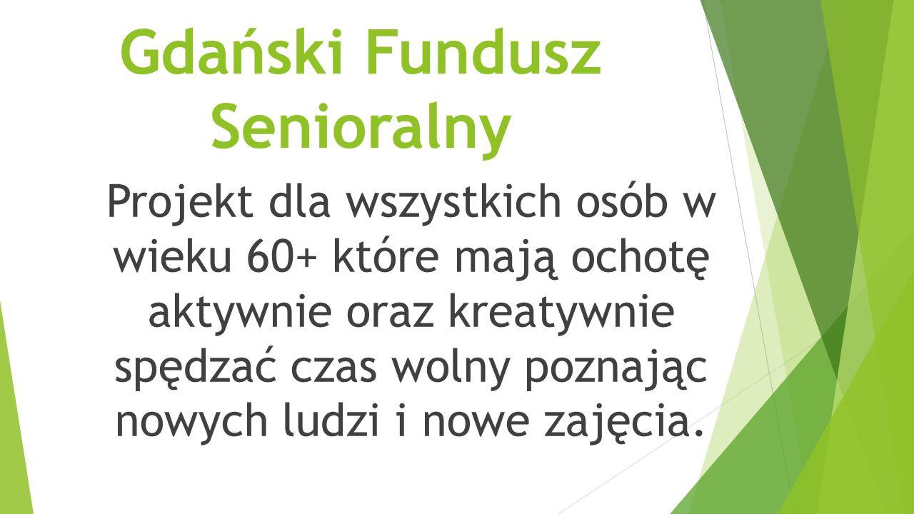 Gdański Fundusz Senioralny Projekt dla wszystkich osób w wieku 60+ które mają ochotę aktywnie oraz kreatywnie spędzać czas wolny poznając nowych ludzi i nowe zajęcia.