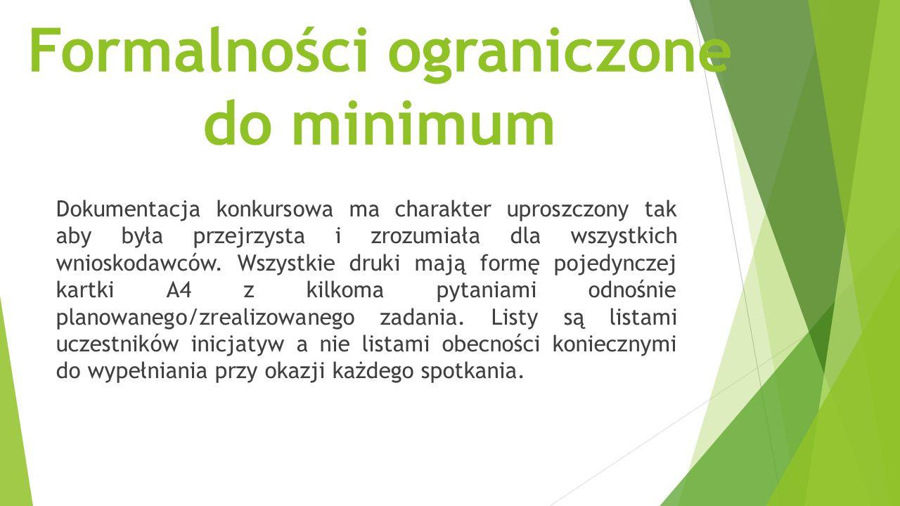 Formalności ograniczone do minimum Dokumentacja konkursowa ma charakter uproszczony tak aby była przejrzysta i zrozumiała dla wszystkich wnioskodawców.