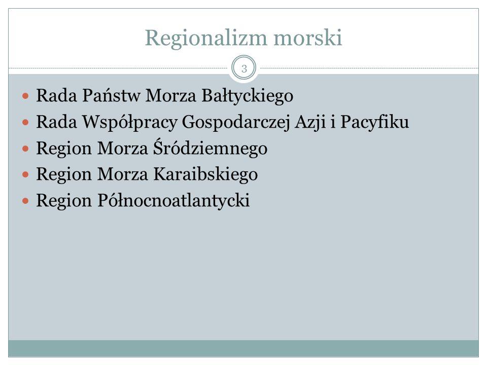 Regionalizm morski Rada Państw Morza Bałtyckiego Rada Współpracy Gospodarczej Azji i Pacyfiku Region Morza Śródziemnego Region Morza Karaibskiego Region Północnoatlantycki 3