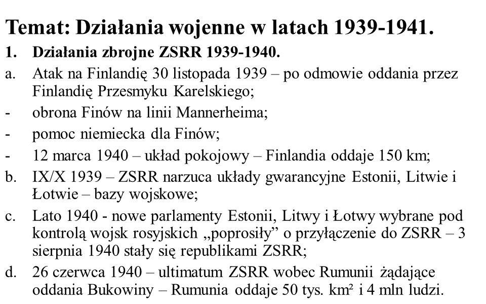 Temat: Działania wojenne w latach 1939-1941. 1.Działania zbrojne ZSRR 1939-1940. a.Atak na Finlandię 30 listopada 1939 – po odmowie oddania przez Finl