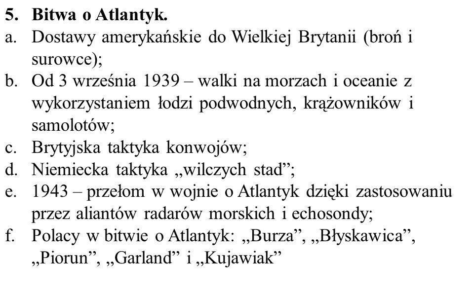 5.Bitwa o Atlantyk. a.Dostawy amerykańskie do Wielkiej Brytanii (broń i surowce); b.Od 3 września 1939 – walki na morzach i oceanie z wykorzystaniem ł