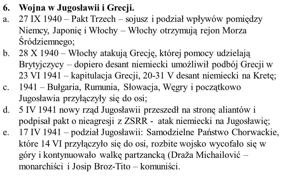 6.Wojna w Jugosławii i Grecji. a.27 IX 1940 – Pakt Trzech – sojusz i podział wpływów pomiędzy Niemcy, Japonię i Włochy – Włochy otrzymują rejon Morza