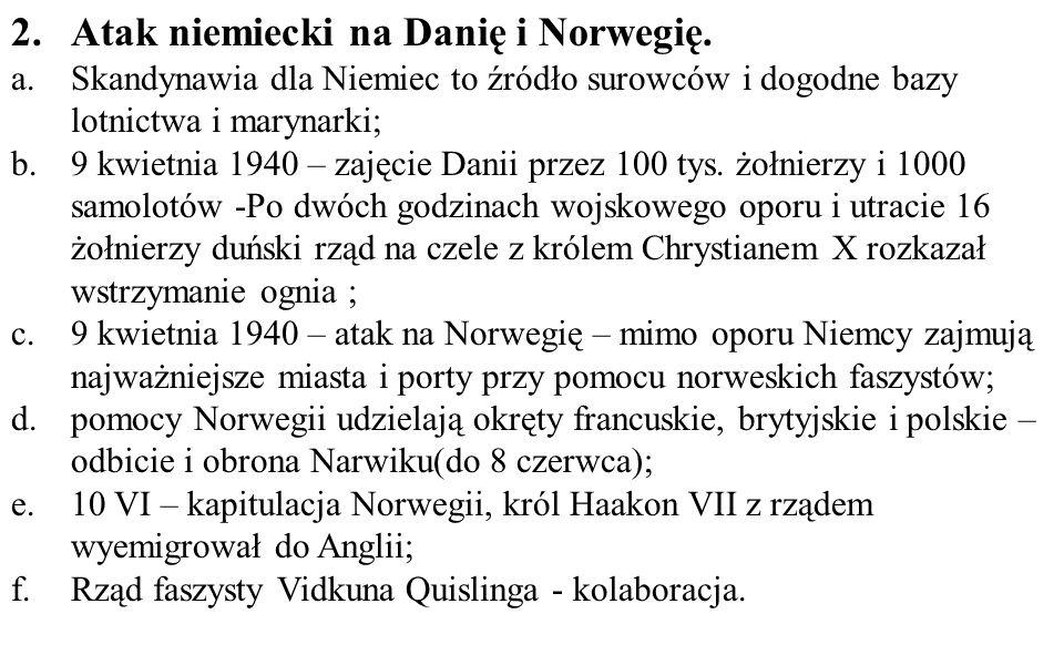 2.Atak niemiecki na Danię i Norwegię. a.Skandynawia dla Niemiec to źródło surowców i dogodne bazy lotnictwa i marynarki; b.9 kwietnia 1940 – zajęcie D