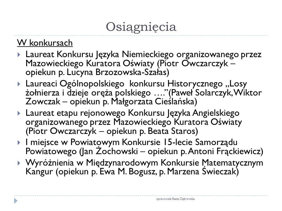 Osiągnięcia opracowała Beata Dąbrowska W konkursach  Laureat Konkursu Języka Niemieckiego organizowanego przez Mazowieckiego Kuratora Oświaty (Piotr Owczarczyk – opiekun p.