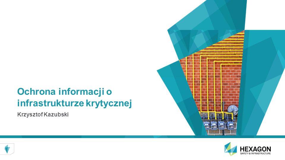 Ochrona informacji o infrastrukturze krytycznej Krzysztof Kazubski