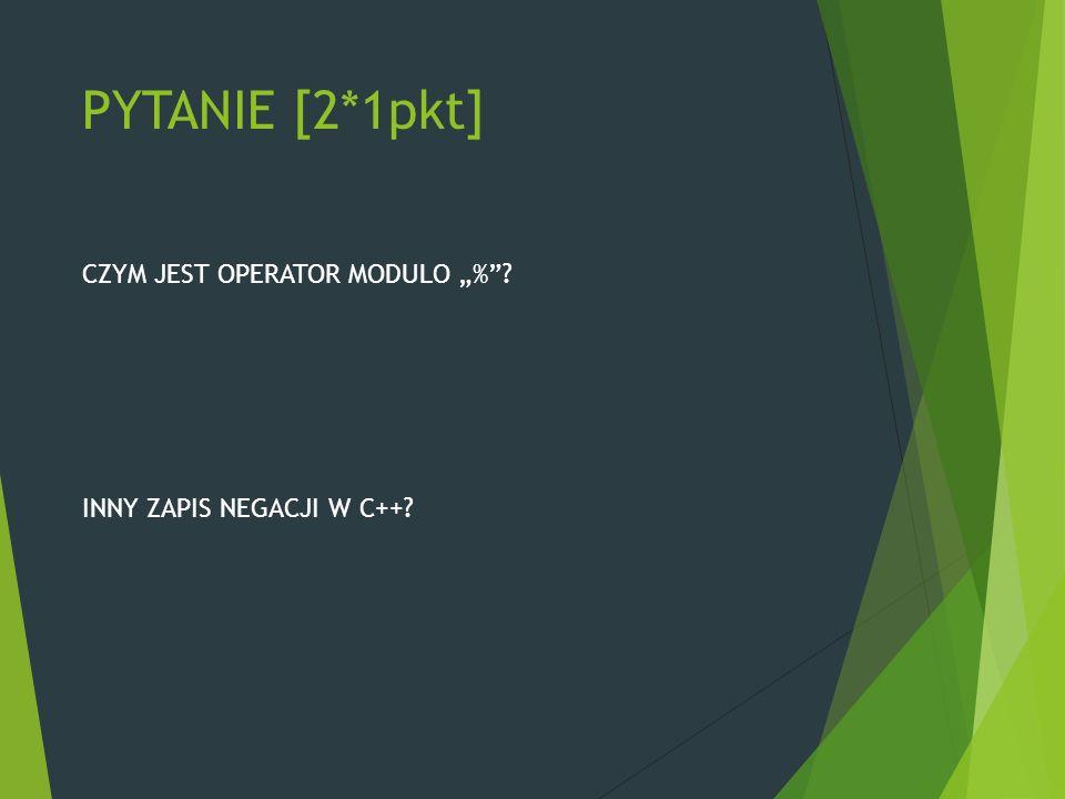 """PYTANIE [2*1pkt] CZYM JEST OPERATOR MODULO """"% ? INNY ZAPIS NEGACJI W C++?"""