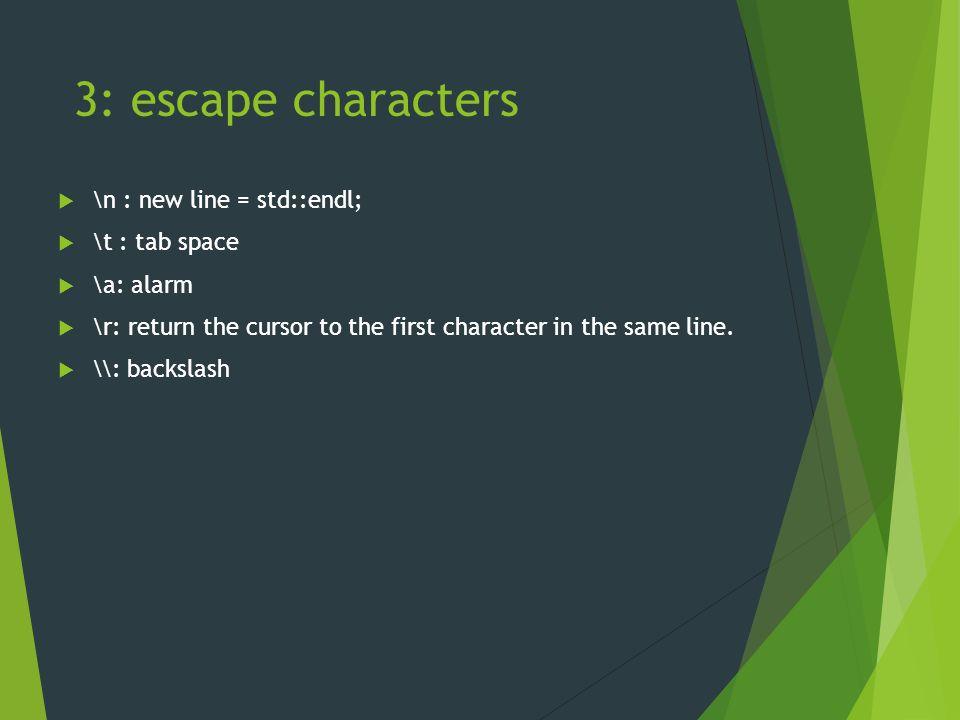 3: escape characters #include using namespace std; int main() { cout << Pierwsza linia programu\n ; cout << TABULACJA \t ; cout << \n NOWA LINIA \t TABULACJA#1 \t TABULACJA#2 ; cout << POWRÓT DO POCZĄTKU LINII\rBZIU ; return 0; }
