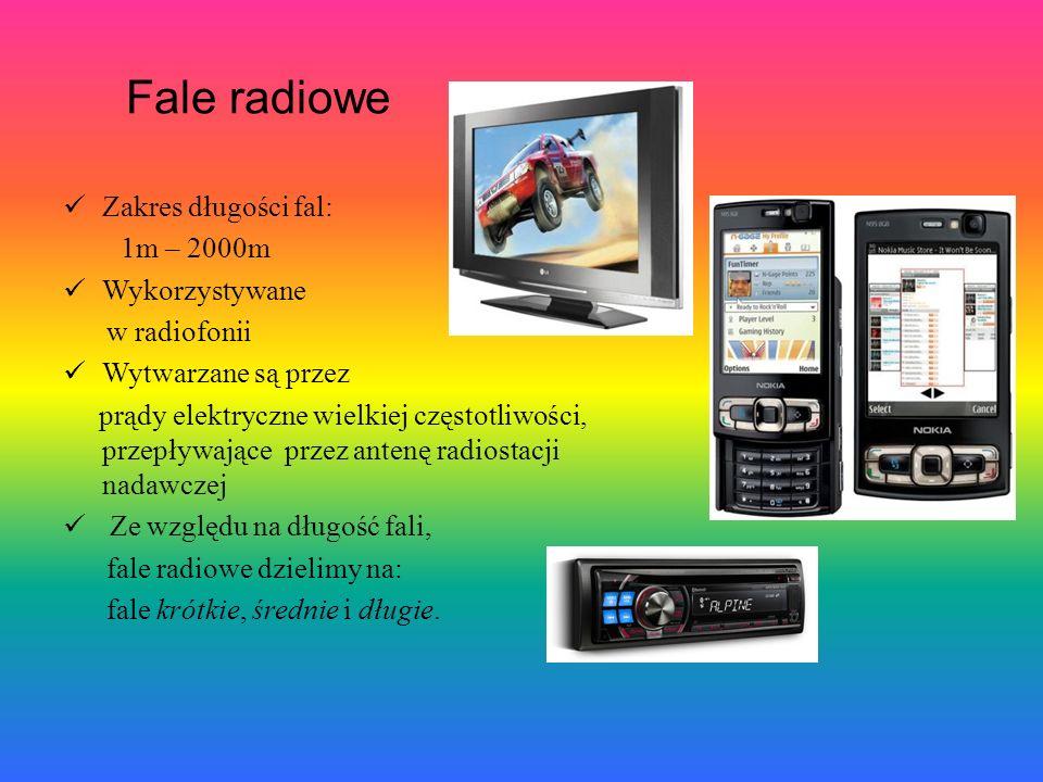 Fale radiowe Zakres długości fal: 1m – 2000m Wykorzystywane w radiofonii Wytwarzane są przez prądy elektryczne wielkiej częstotliwości, przepływające przez antenę radiostacji nadawczej Ze względu na długość fali, fale radiowe dzielimy na: fale krótkie, średnie i długie.