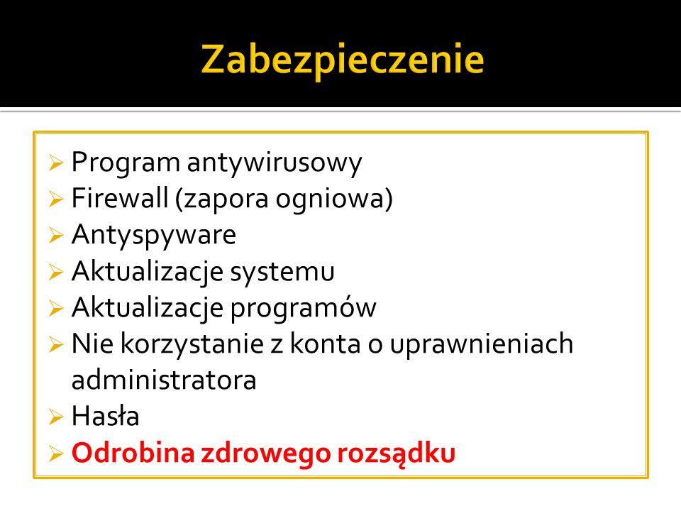  Program antywirusowy  Firewall (zapora ogniowa)  Antyspyware  Aktualizacje systemu  Aktualizacje programów  Nie korzystanie z konta o uprawnieniach administratora  Hasła  Odrobina zdrowego rozsądku