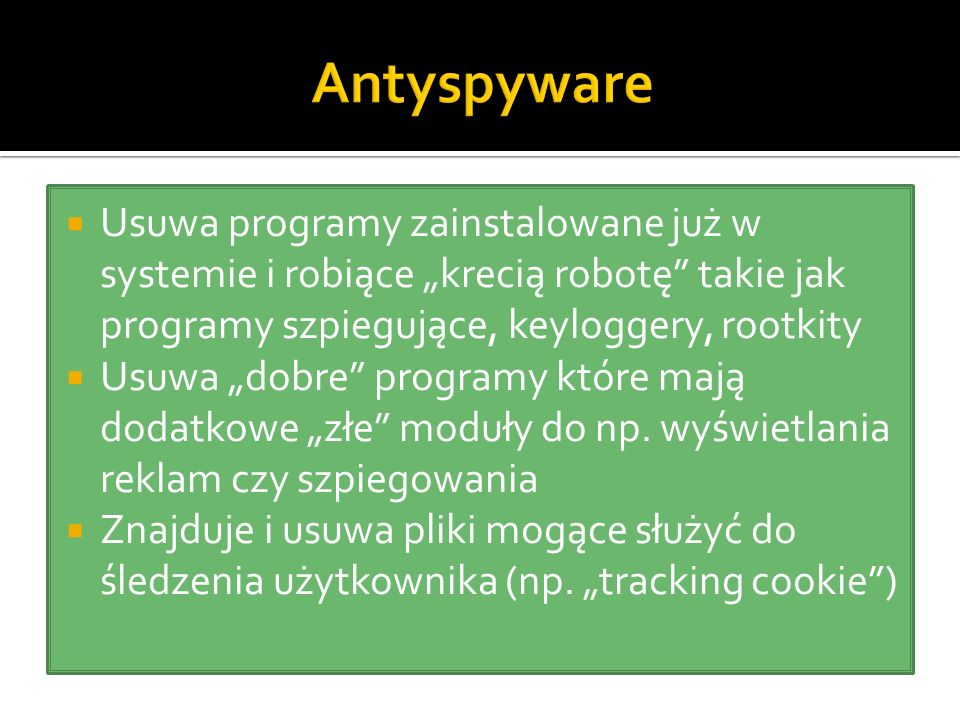 """ Usuwa programy zainstalowane już w systemie i robiące """"krecią robotę"""" takie jak programy szpiegujące, keyloggery, rootkity  Usuwa """"dobre"""" programy"""