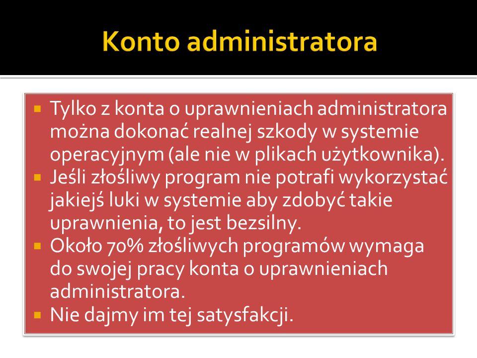  Tylko z konta o uprawnieniach administratora można dokonać realnej szkody w systemie operacyjnym (ale nie w plikach użytkownika).